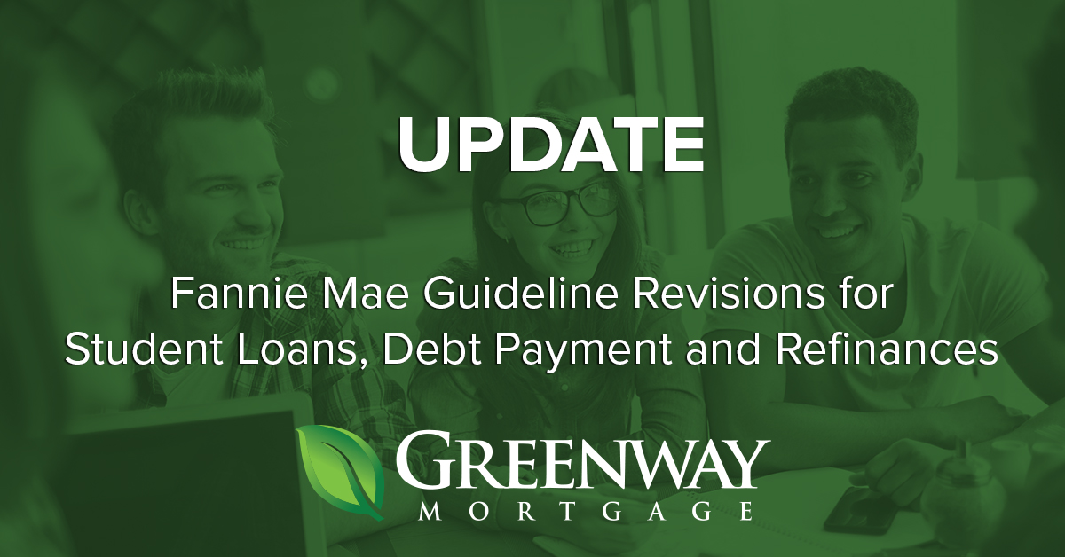 Fannie Mae - Revised Guidelines for Student Loans, Debt Payment and Refinances